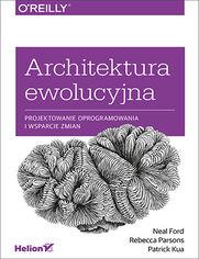 Architektura ewolucyjna. Projektowanie oprogramowania i wsparcie zmian
