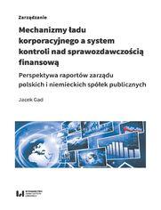 Mechanizmy ładu korporacyjnego a system kontroli nad sprawozdawczością finansową. Perspektywa raportów zarządu polskich i niemieckich spółek publicznych