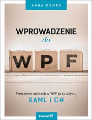 Wprowadzenie do WPF. Tworzenie aplikacji w WPF przy użyciu XAML i C#
