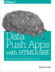Data Push Apps with HTML5 SSE. Pragmatic Solutions for Real-World Clients