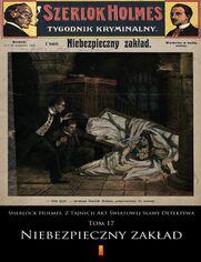 Sherlock Holmes. Z Tajnych Akt Światowej Sławy Detektywa. Tom 17: Niebezpieczny zakład