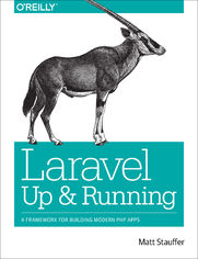 Laravel: Up and Running. A Framework for Building Modern PHP Apps