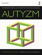 Autyzm Od badań mózgu do praktyki psychologicznej