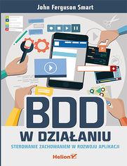 Ok�adka ksi��ki BDD w dzia�aniu. Sterowanie zachowaniem w rozwoju aplikacji