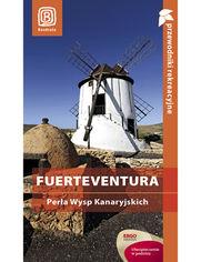 Fuerteventura. Perła Wysp Kanaryjskich. Przewodnik rekreacyjny. Wydanie 1