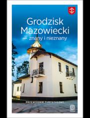 Grodzisk Mazowiecki - znany i nieznany. Przewodnik turystyczny