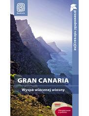 Gran Canaria. Wyspa wiecznej wiosny. Przewodnik rekreacyjny. Wydanie 1