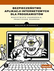 Bezpieczeństwo aplikacji internetowych dla programistów. Rzeczywiste zagrożenia, praktyczna ochrona