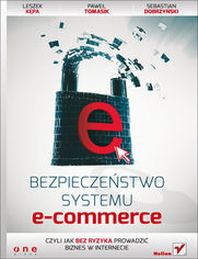 Leszek Kępa, Paweł Tomasik, Sebastian Dobrzyński - Bezpieczeństwo systemu e-commerce, czyli jak bez ryzyka prowadzić biznes w internecie.