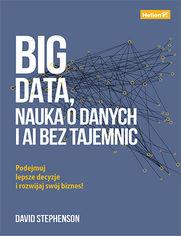 Big data, nauka o danych i AI bez tajemnic. Podejmuj lepsze decyzje i rozwijaj swój biznes!