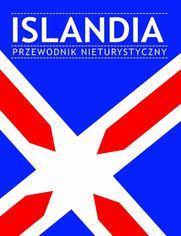 Islandia. Przewodnik nieturystyczny