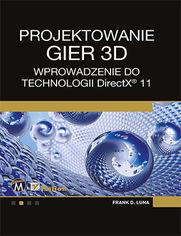 Projektowanie gier 3D. Wprowadzenie do technologii DirectX 11