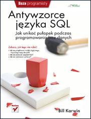 Antywzorce języka SQL. Jak unikać pułapek podczas programowania baz danych