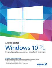 Windows 10 PL. Optymalizacja i zaawansowane zarządzanie systemem