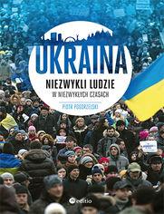 Ukraina. Niezwykli ludzie w niezwykłych czasach