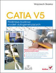 CATIA V5. Podstawy budowy modeli autogenerujących