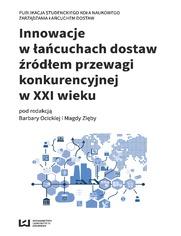Innowacje w łańcuchach dostaw źródłem przewagi konkurencyjnej w XXI wieku