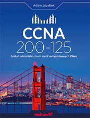 CCNA 200-125. Zostań administratorem sieci komputerowych Cisco