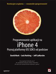 Programowanie aplikacji na iPhone 4. Poznaj platformę iOS SDK3 od podstaw