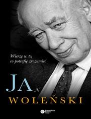 Jan Woleński. Wierzę w to, co potrafię zrozumieć