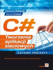 Ok�adka ksi��ki C#. Tworzenie aplikacji sieciowych. Gotowe projekty