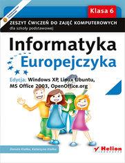 Ok�adka ksi��ki Informatyka Europejczyka. Zeszyt �wicze� do zaj�� komputerowych dla szko�y podstawowej, kl. 6. Edycja: Windows XP, Linux Ubuntu, MS Office 2003, OpenOffice.org (Wydanie II)