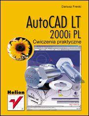 AutoCAD LT 2000i PL. Ćwiczenia praktyczne