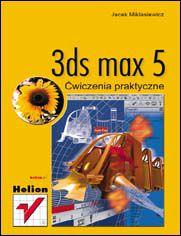 3D Studio MAX 5. Ćwiczenia praktyczne