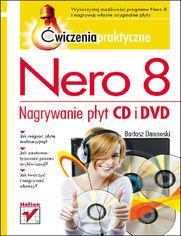Nero 8. Nagrywanie płyt CD i DVD. Ćwiczenia praktyczne