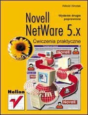 Novell NetWare 5.x. Ćwiczenia praktyczne. Wydanie II poprawione