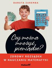 Czy można mnożyć pieniądze? Zdrowy rozsądek w nauczaniu matematyki