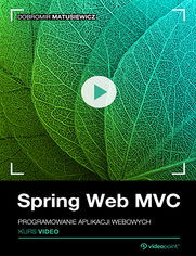 Spring Web MVC. Kurs video. Programowanie aplikacji webowych