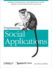 Programming Social Applications. Building Viral Experiences with OpenSocial, OAuth, OpenID, and Distributed Web Frameworks