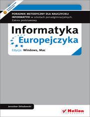 Informatyka Europejczyka. Poradnik metodyczny dla nauczycieli informatyki w szkołach ponadgimnazjalnych. Zakres podstawowy. Edycja: Windows, Mac