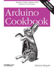 Arduino Cookbook. Recipes to Begin, Expand, and Enhance Your Projects. 2nd Edition
