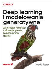 Deep learning i modelowanie generatywne. Jak nauczyć komputer malowania, pisania, komponowania i grania