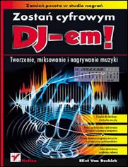 Zostań cyfrowym DJ-em! Tworzenie, miksowanie i nagrywanie muzyki