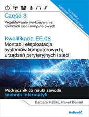 Kwalifikacja EE.08. Montaż i eksploatacja systemów komputerowych, urządzeń peryferyjnych i sieci. Część 3. Projektowanie i wykonywanie lokalnych sieci komputerowych. Podręcznik do nauki zawodu technik informatyk