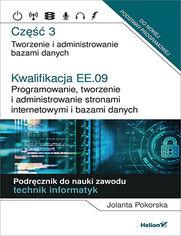 Kwalifikacja EE.09. Programowanie, tworzenie i administrowanie stronami internetowymi i bazami danych. Część 3. Tworzenie i administrowanie bazami danych. Podręcznik do nauki zawodu technik informatyk