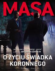"""Masa o życiu świadka koronnego.. """"Masa"""" Jarosław Sokołowski w rozmowie a Arturem Górskim"""