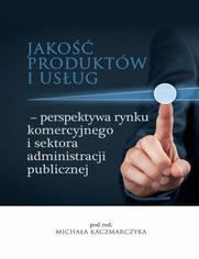 Jakość produktów i usług  perspektywa rynku komercyjnego i sektora administracji publicznej