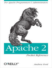 Apache 2 Pocket Reference. For Apache Programmers & Administrators
