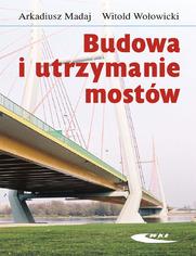 Budowa i utrzymanie mostów. Wymagania techniczne, badania, naprawy, wyd. 3 zmienione / 2007