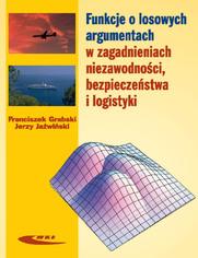 Funkcje o losowych argumentach w zagadnieniach niezawodności, bezpieczeństwa i logistyki, wyd. 1 / 2009
