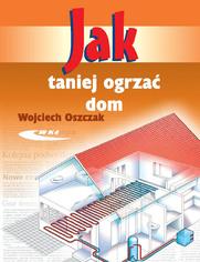 Jak taniej ogrzać dom, wyd. 1 / 2005