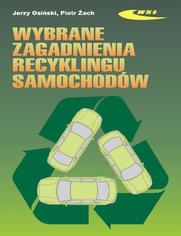 Wybrane zagadnienia recyklingu samochodów, wyd. 2 rozszerzone / 2009