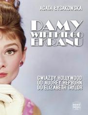Damy wielkiego ekranu: Gwiazdy Hollywood od Audrey Hepburn do Elizabeth Taylor