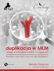 Czym jest duplikacja w MLM i kiedy warto wprowadzić innowcje? Nowatorska ścieżka kariery lidera MLM jako indywidualisty