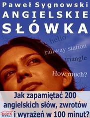 Angielskie słówka. Jak zapamiętać 200 angielskich słów, zwrotów i wyrażeń w 100 minut? - Paweł Sygnowski