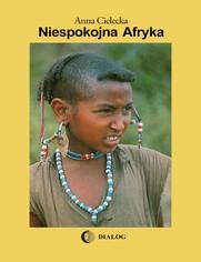 Niespokojna Afryka - Anna Cielecka